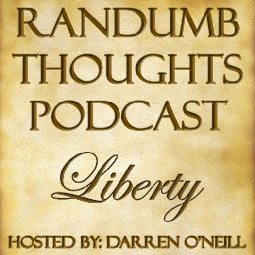 Randumb Thoughts - Episode #23 - Liberty