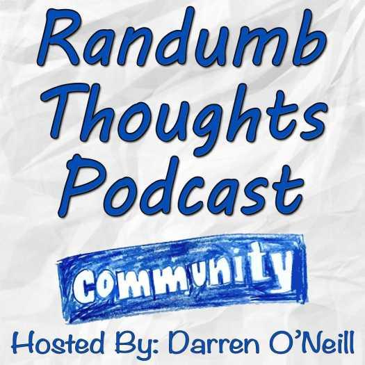 Randumb Thoughts Podcast - Episode #26 - Community