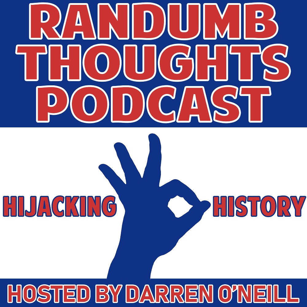 Randumb Thoughts - Episode #35 - Hijacking History