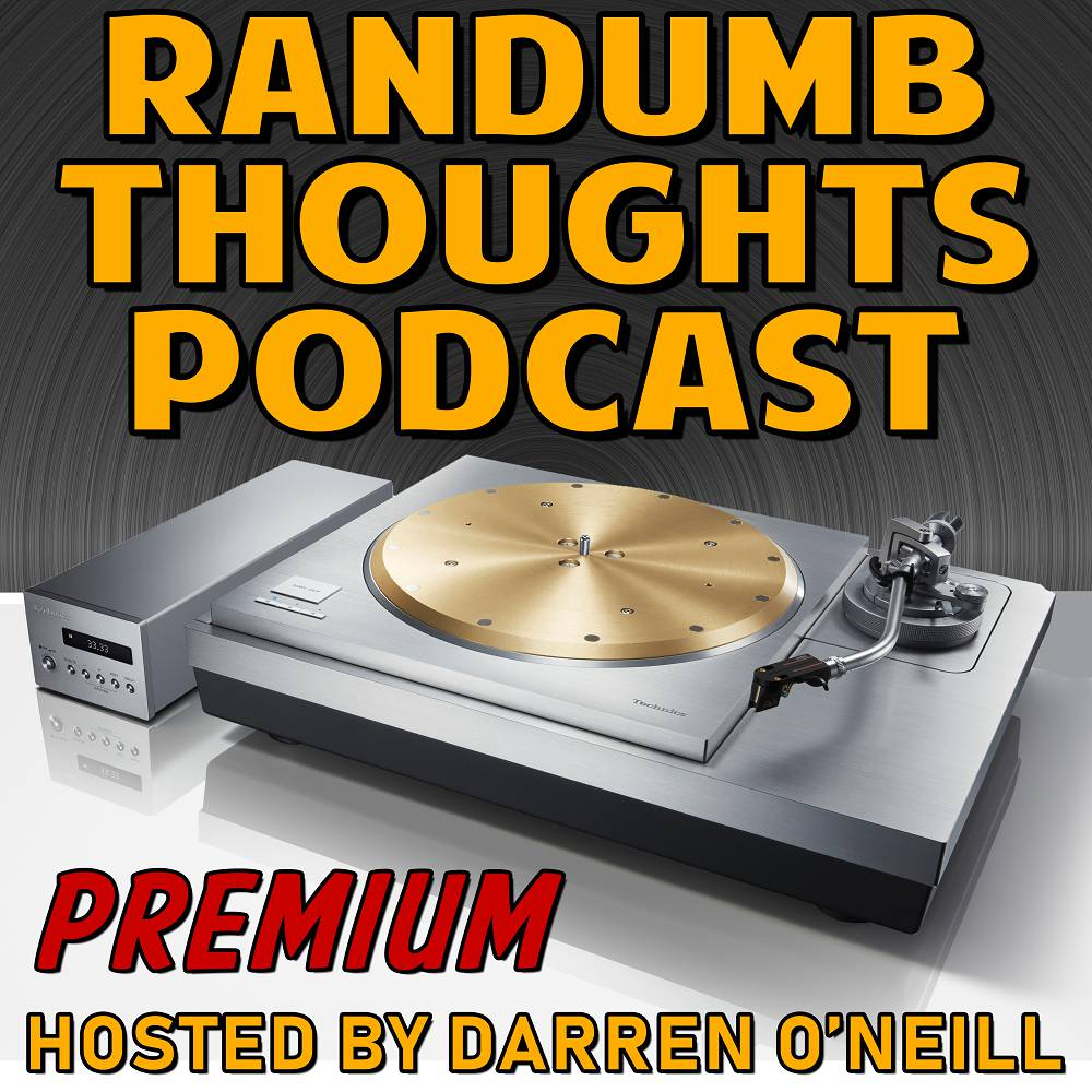 Randumb Thoughts Podcast - Episode #37 - Premium