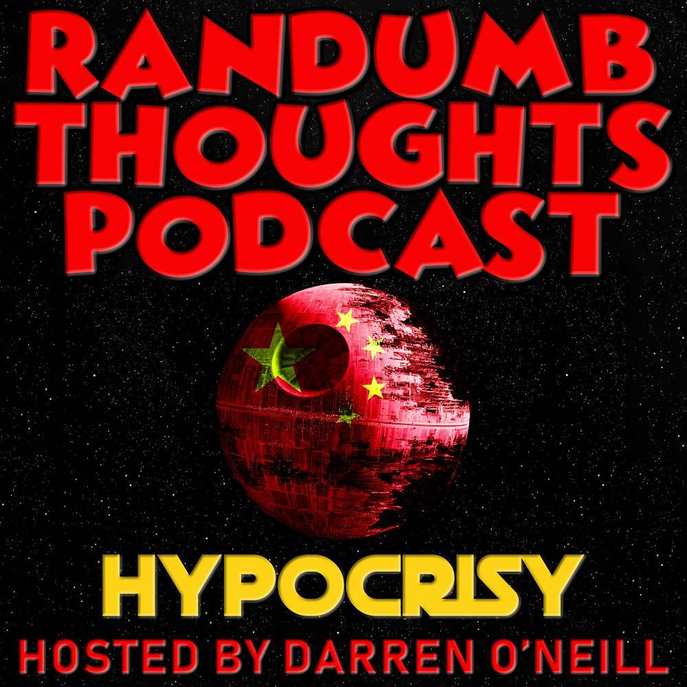 Randumb Thoughts Podcast - Episode #38 - Hypocrisy