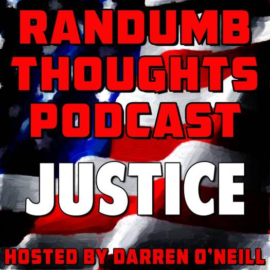 Randumb Thoughts - Episode #40 - Justice