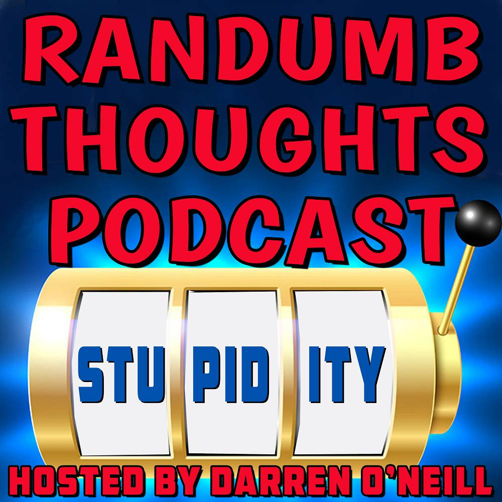 Randumb Thoughts Podcast - Episode #45 - Stupidity
