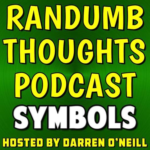 Randumb Thoughts Podcast - Episode #47 - Symbols
