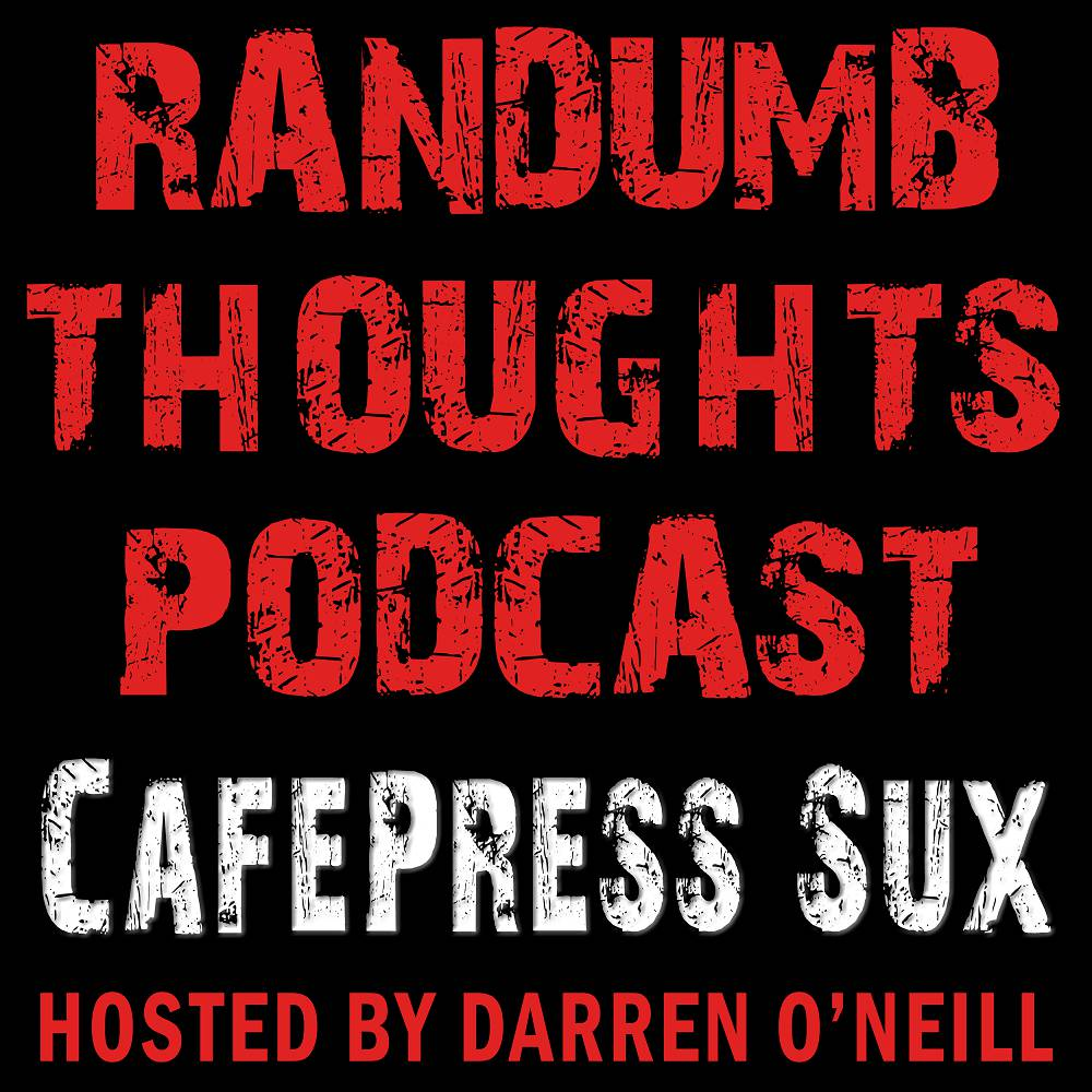 Randumb Thoughts Podcast - Episode #50 - CafePress Sux