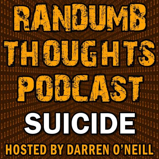Randumb Thoughts Podcast - Episode #56 - Suicide