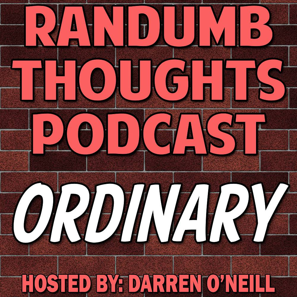 Randumb Thoughts Podcast - Episode #60 - Ordinary