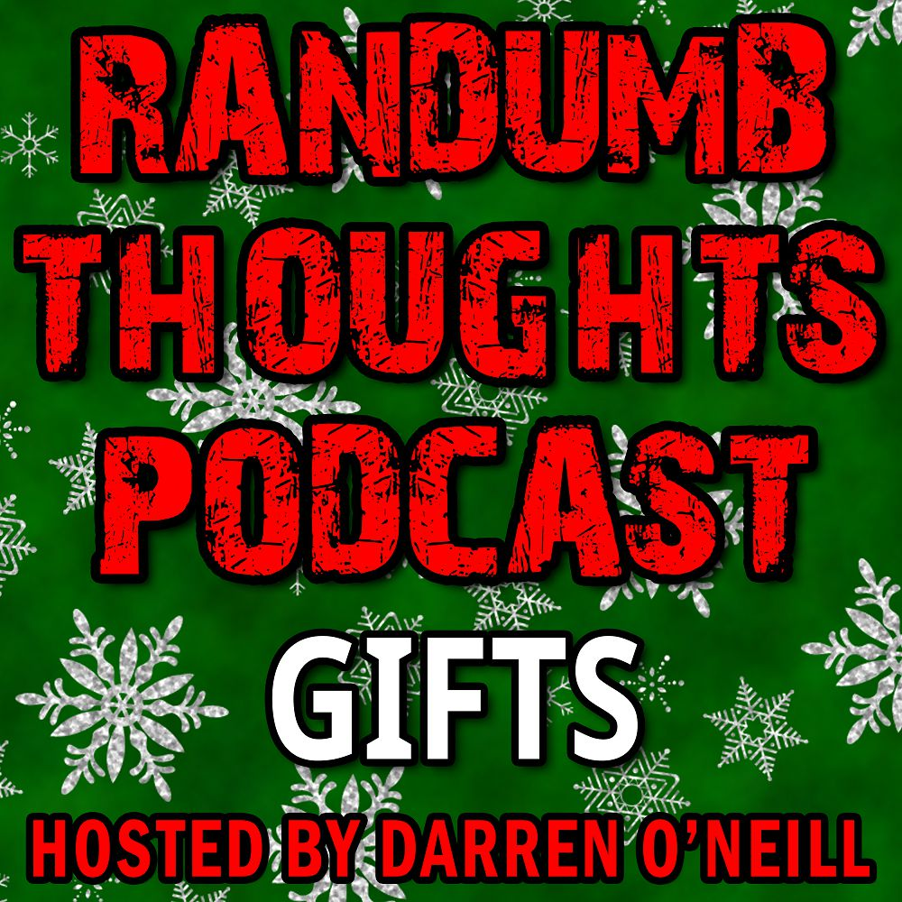 Randumb Thoughts Podcast - Episode #62 - Gifts