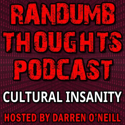 Randumb Thoughts Podcast - Episode #64 - Cultural Insanity