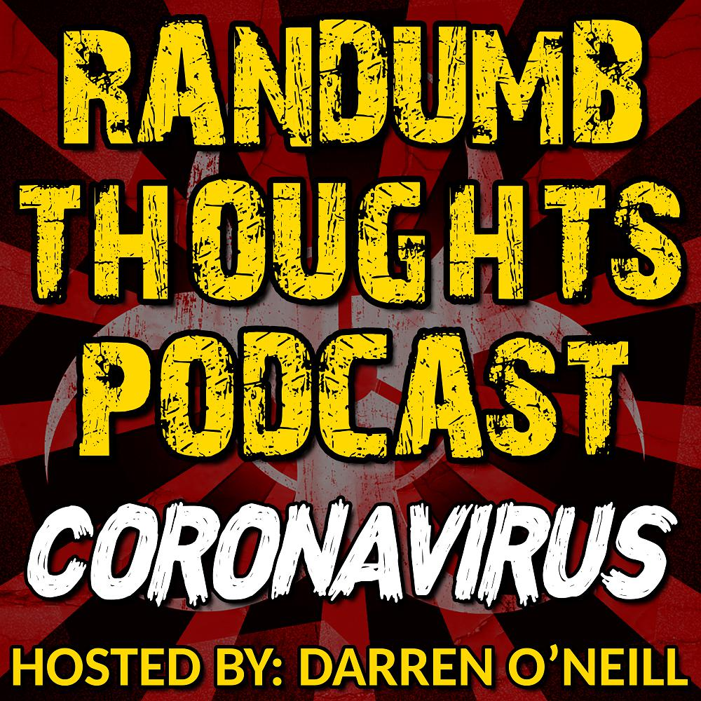 Randumb Thoughts Podcast - Episode #74 - Coronavirus