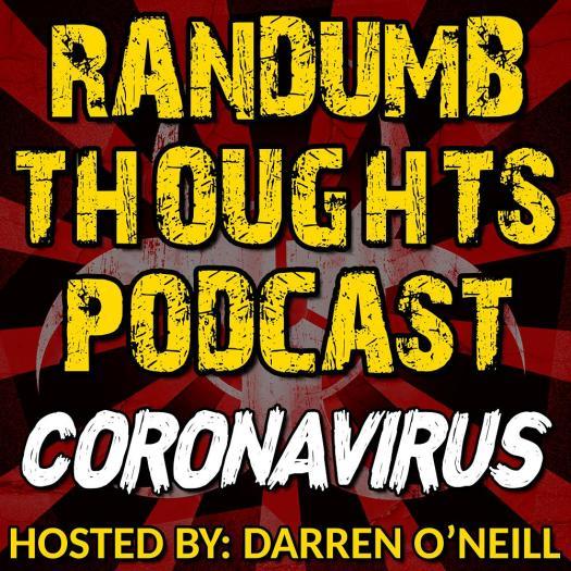 Randumb Thoughts Podcast - Episode #74 - Coronavirus