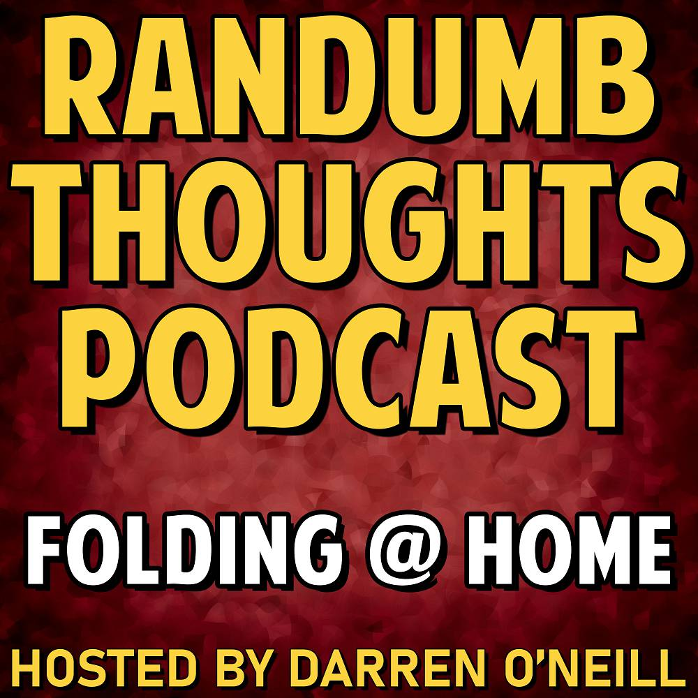 Randumb Thoughts Podcast - Episode #81 - Folding @ Home