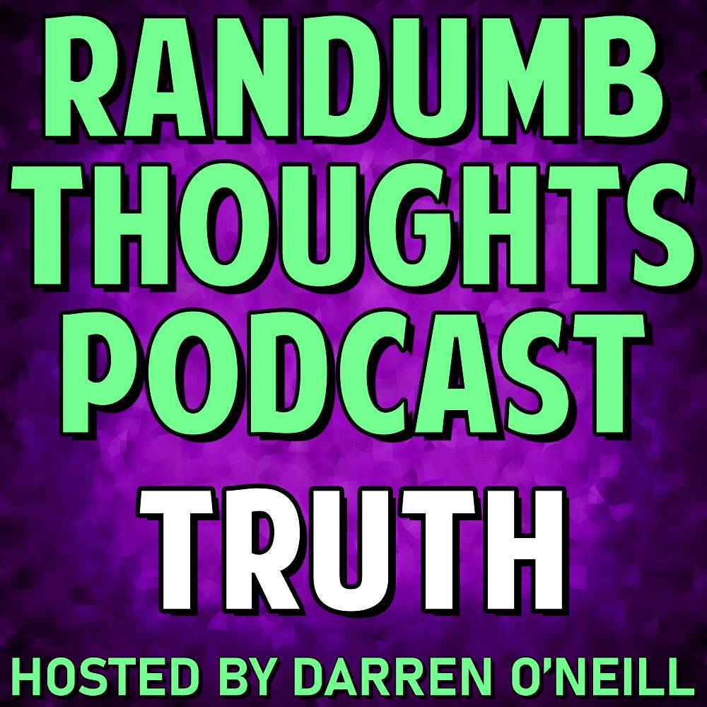 Randumb Thoughts Podcast - Episode #82 - Truth