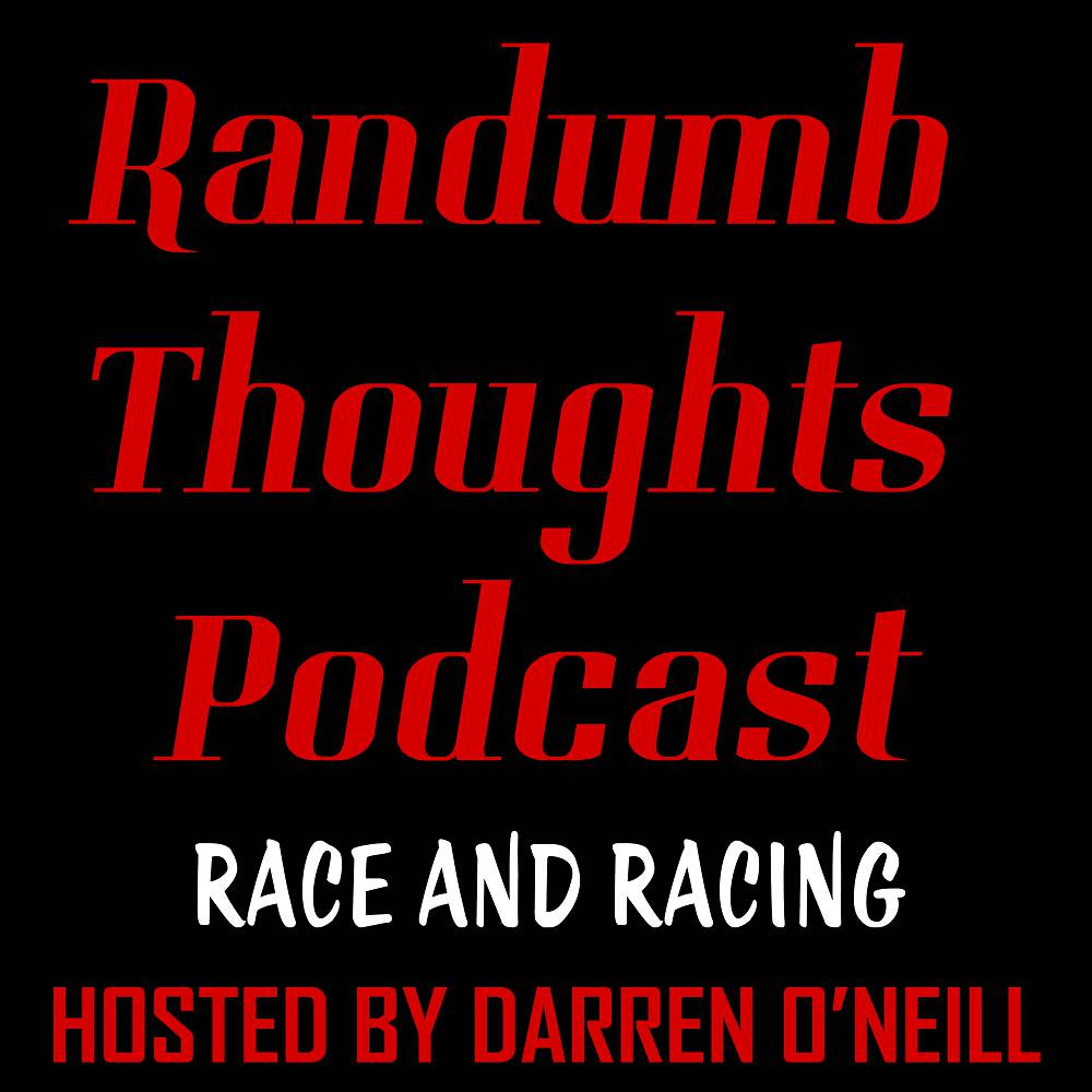 Race And Racing - Randumb Thoughts Podcast - Episode #90