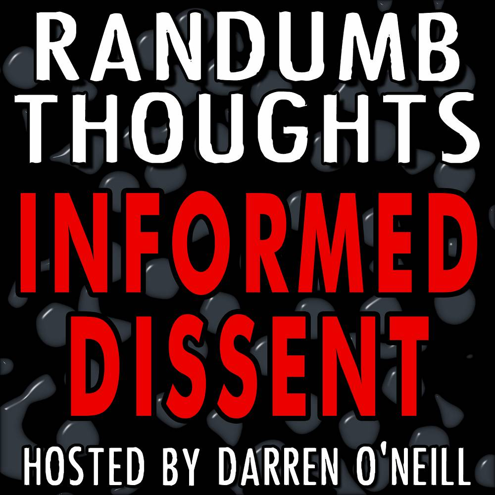 Episode #99 – Informed Dissent – Randumb Thoughts Podcast