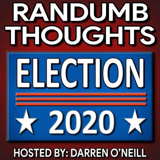 Randumb Thoughts #109 - Election 2020