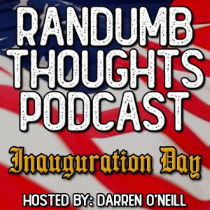 Randumb Thoughts Podcast Episode #120 Inauguration Day