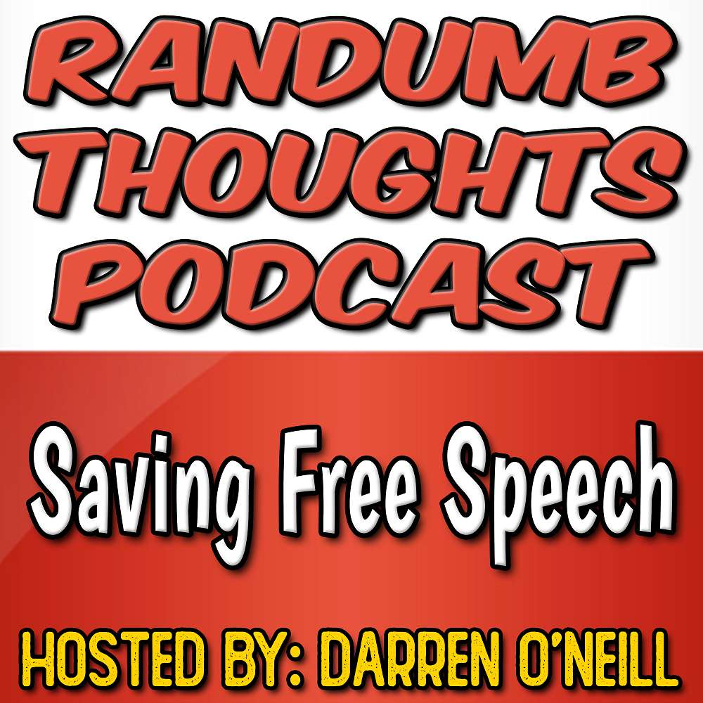 Randumb Thoughts Podcast Episode #121 - Saving Free Speech