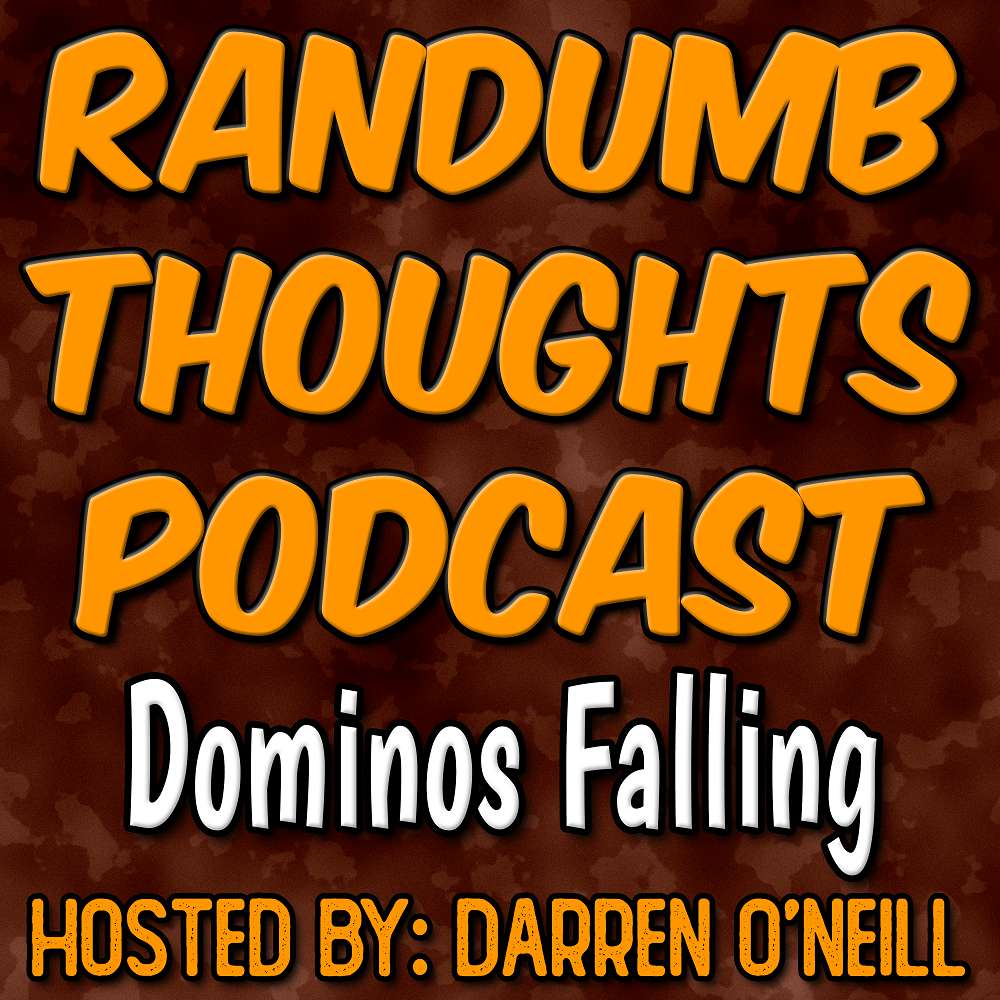 Randumb Thoughts Podcast Episode #122 - Dominos Falling