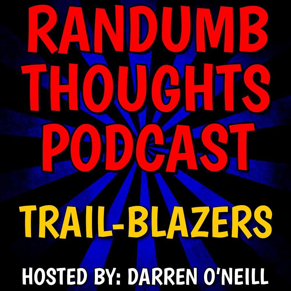 Randumb Thoughts Podcast #124 - Trail-Blazers