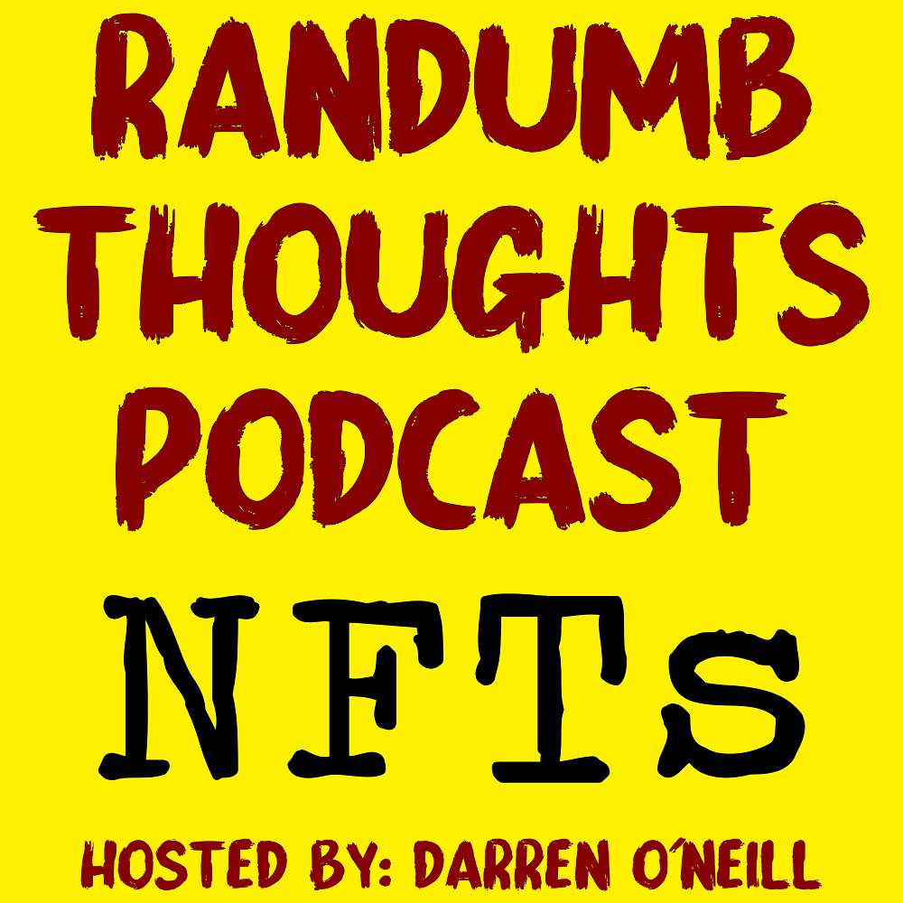 Randumb Thoughts Podcast - Episode #127 - NFTs