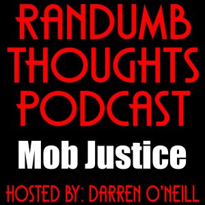 Randumb Thoughts Podcast #133 - Mob Justice