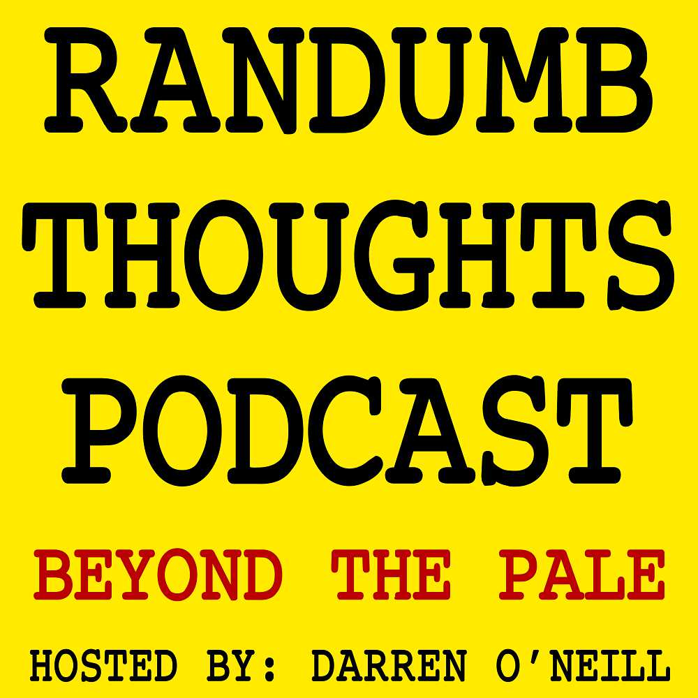 Randumb Thoughts Podcast #142 - Beyond The Pale