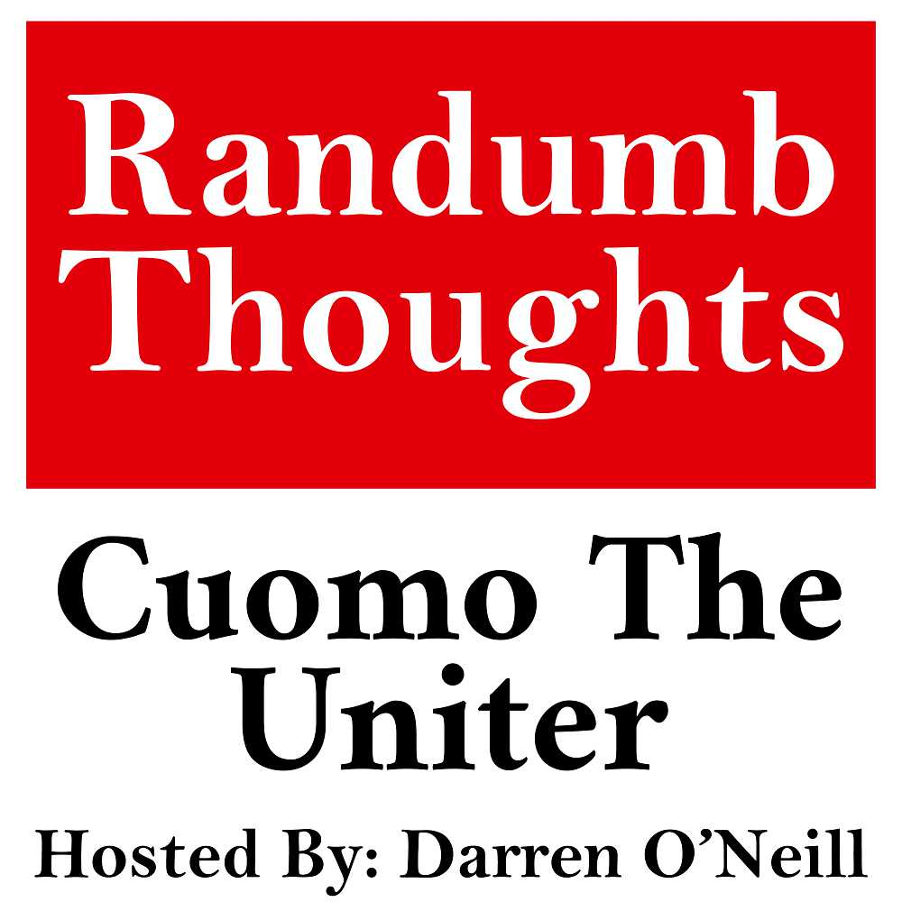 Randumb Thoughts Podcast #148 - Cuomo The Uniter