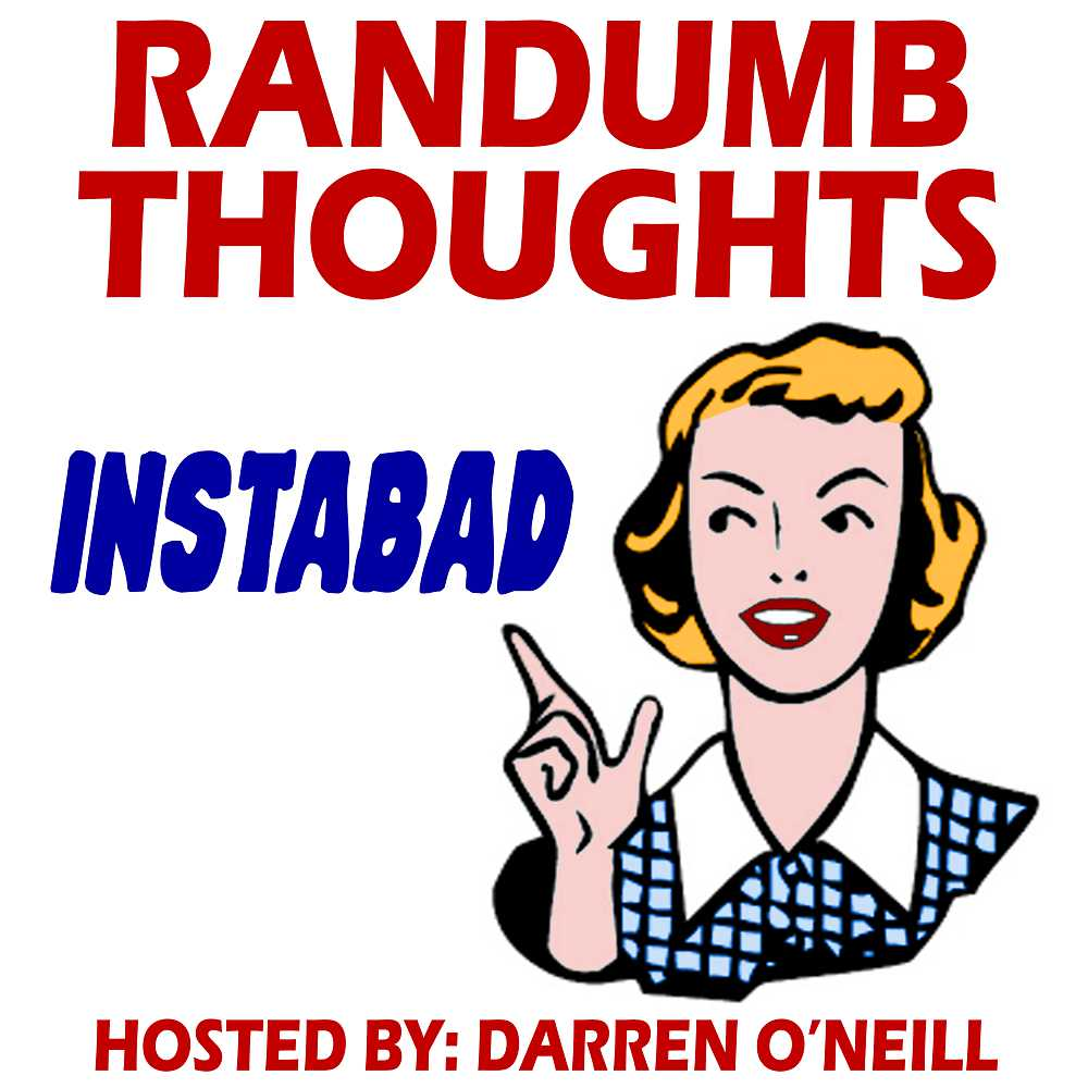 Randumb Thoughts #154: Instabad