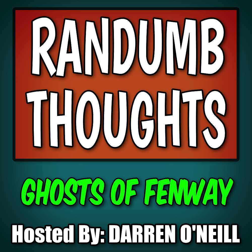 Randumb Thoughts #158: Ghosts Of Fenway