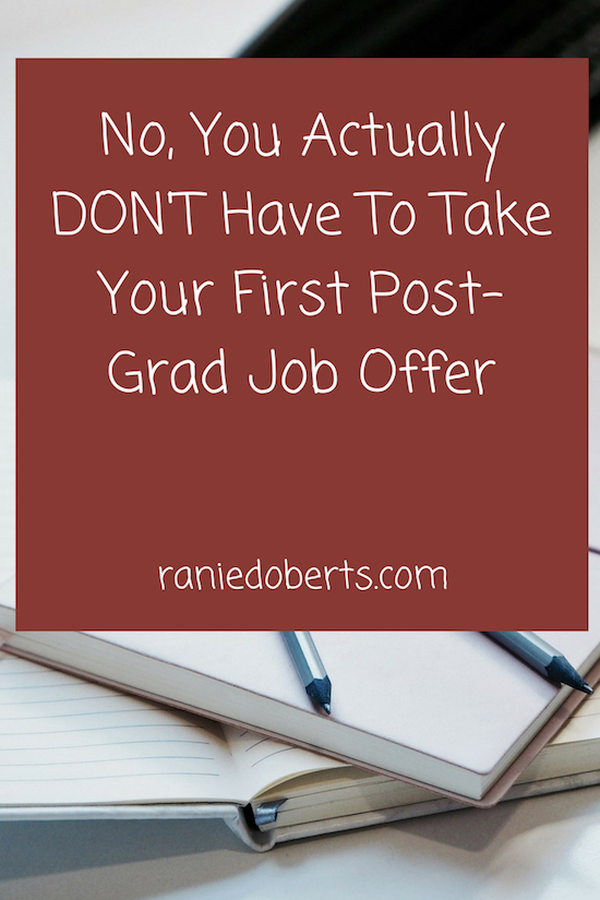 No, You Actually DON'T Have To Take Your First Post-Grad Job Offer