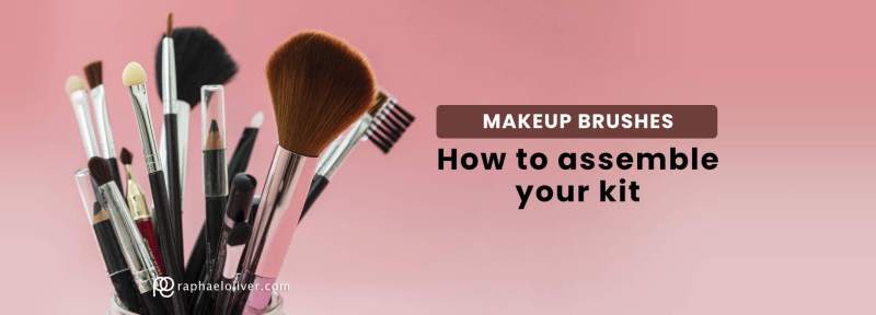Makeup brushes: How to Assemble Your Kit - Raphael Oliver