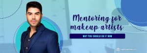 Mentoring for makeup artists: Why you should do it now - Raphael Oliver
