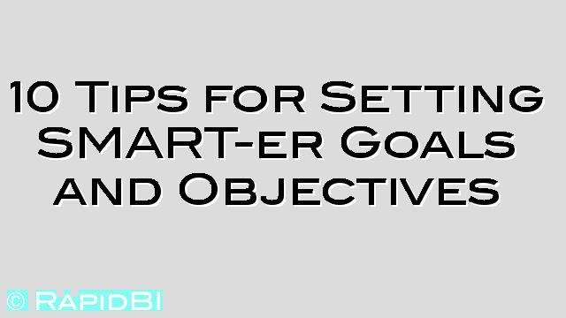 10 Tips for Setting SMART-er Goals and or Objectives