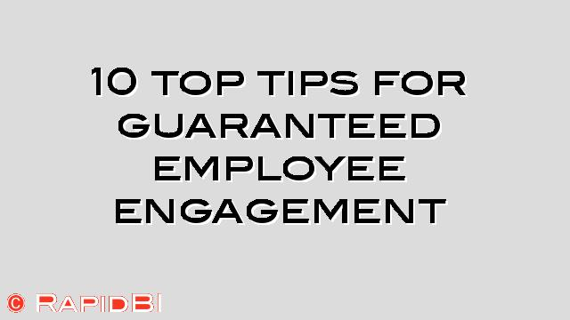 10 top tips for guaranteed employee engagement