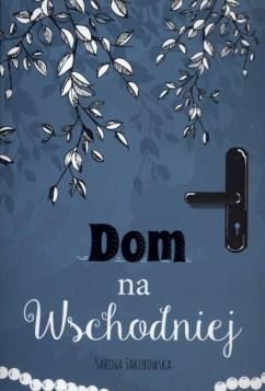 """Sabina Jakubowska """"Dom na Wschodniej"""""""