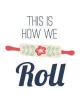 this-is-how-we-roll-808x1024