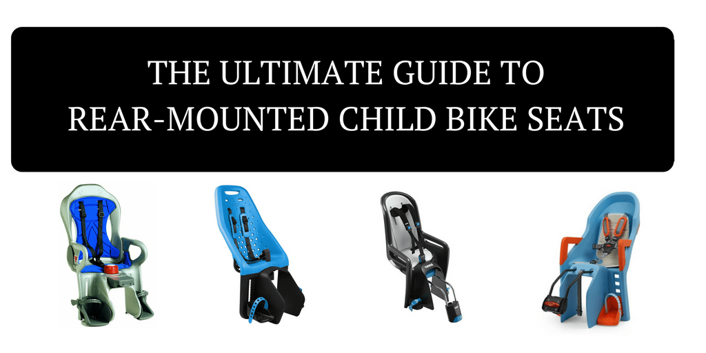 The Ultimate Guide to Rear-Mounted Child (Baby) Bike Seats