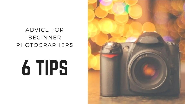Advice for Beginner Photographers – Top 6 tips.