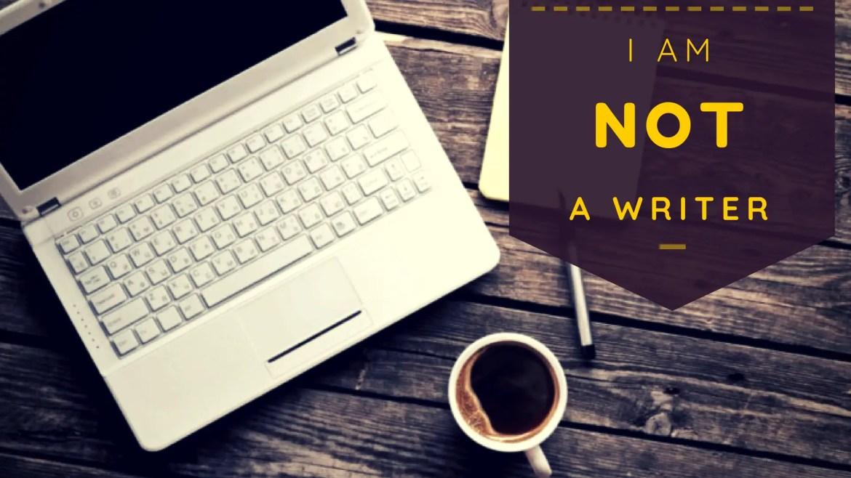 I am not a Writer