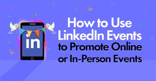 Step by step instructions to Use LinkedIn Events to Promote Online or In-Person Events