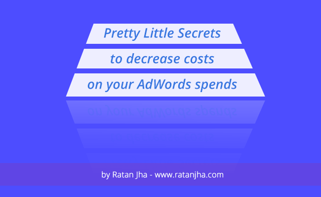 Pretty Little Secrets to decrease costs on your AdWords spends