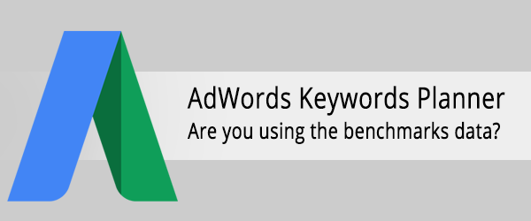 Are you using benchmarks data in AdWords Keywords Planner? If not already, start using now