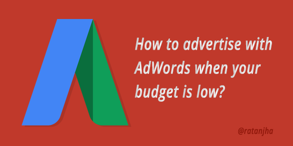 Low Advertising budgets? Here's how AdWords can still work for you