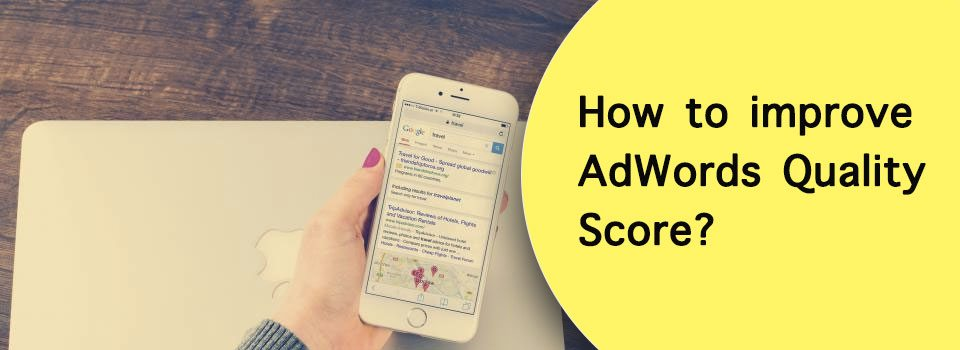 How to easily improve Google Ads – AdWords – Quality Scores?