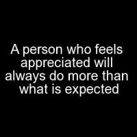 """A person who feels appreciated will always do more than what is expected"""