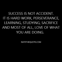 Success is not accident. It is hard work, perseverance, learning, studying, sacrifice and most of all, love of what you are doing.