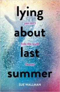 Lying About Last Summer by Sue Wallman