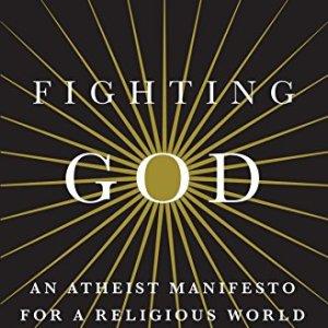 Fighting-God-An-Atheist-Manifesto-for-a-Religious-World-0