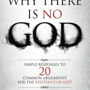 Why-There-Is-No-God-Simple-Responses-to-20-Common-Arguments-for-the-Existence-of-God-0